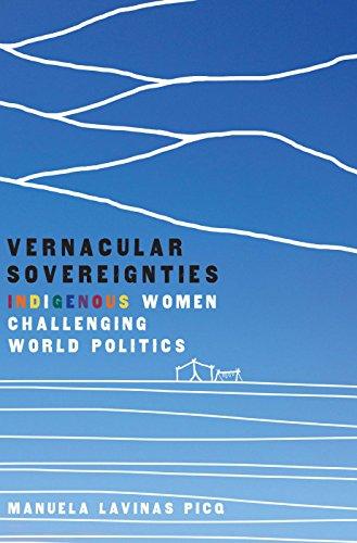 Vernacular Sovereignties: Indigenous Women Challenging World Politics (English Edition)