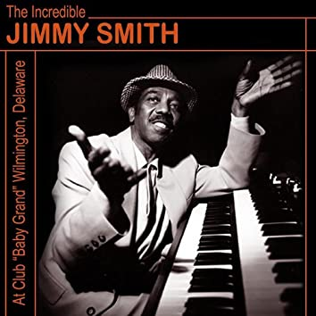"""The Incredible Jimmy Smith At Club """"Baby Grand"""" Wilmington, Delaware Vol. 2"""