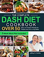 The Complete DASH Diet Cookbook over 50: Easy Low-Sodium Recipes for People over 50 to Living Better (3-Week Meal Plan Included)