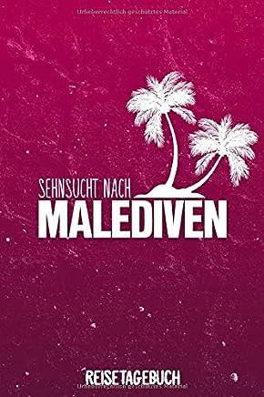 Sehnsucht nach Malediven Reisetagebuch: Tagebuch ca DIN A5 weiß liniert über 100 Seiten I Koralleninsel I Tropen I Urlaubstagebuch