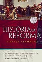História da reforma: Um dos acontecimentos mais importantes da história do cristianismo em uma narrativa clara e envolvente.