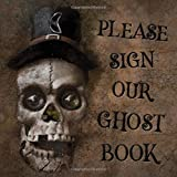 Please Sign Our Ghost Book: Creepy Skull Guest Book - Gothic Skeleton Sign in Guestbook for Halloween Themed Wedding, Costume Party, Baby Shower or ... Message, Lines for Email, Name and Address