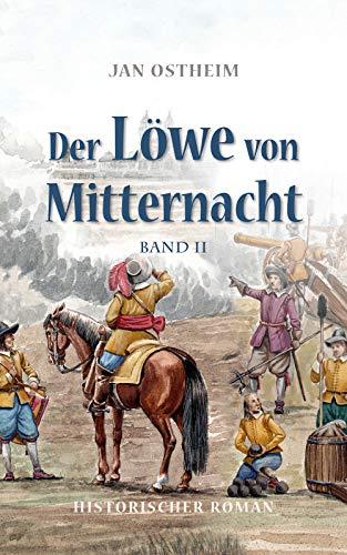 Der Löwe von Mitternacht: Band 2 (Als Landsknecht im 30. jährigen Krieg)