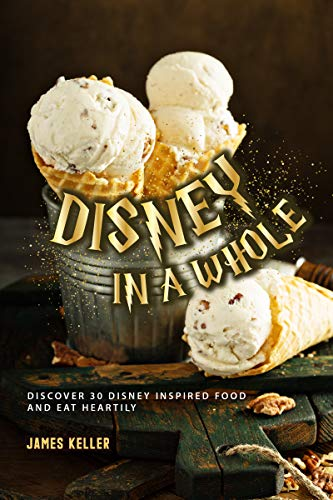 Disney in a whole New Form: Discover 30 Disney Inspired Food and Eat Heartily (English Edition)