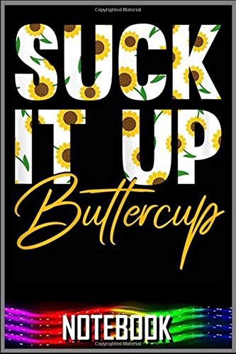 Notebook: Suck It Up Buttercup Funny Saying Floral Graphic Sunflower notebook 100 pages 6x9 inch by XUXX Niz