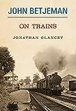 John Betjeman on Trains