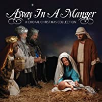 Away in a Manger: A Choral Christmas Collection