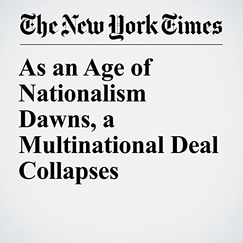 As an Age of Nationalism Dawns, a Multinational Deal Collapses copertina