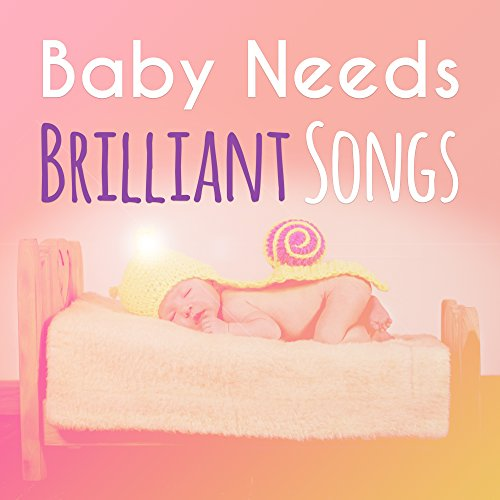 Baby Needs Brilliant Songs – Soothing Melodies for Listening, Calm Music for Brilliant, Little Kid, Train Brain Your Child, Relaxation Time with Composers, Songs to Sleep