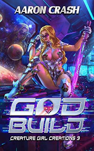 God Build : A Monster Girl Adventure Creature Girl Creations Book 3