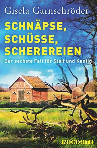 Schnäpse, Schüsse, Scherereien: Der sechste Fall für Steif und Kantig (Ein-Steif-und-Kantig-Krimi, Band 6)