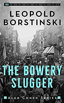 The Bowery Slugger (Alex Cohen Book 1) by [Leopold Borstinski]