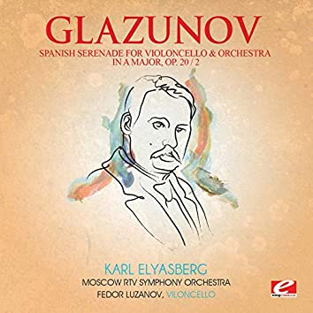 Glazunov: Spanish Serenade for Violoncello and Orchestra in a Major, Op. 20, No. 2 (Digitally Remastered)