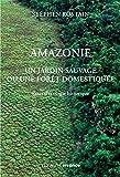 Amazonie: Un jardin naturel ou une forêt domestiquée (French Edition)