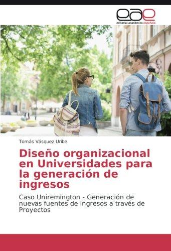 Diseño organizacional en Universidades para la generación de ingresos: Caso Uniremington - Generación de nuevas fuentes de ingresos a través de Proyectos
