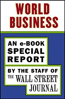 World Business: An e-Book Special Report by [The Staff of the Wall Street Journal]
