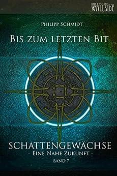 Bis zum letzten Bit: Schattengewächse - eine nahe Zukunft, Band 7 von [Philipp Schmidt, Lukas Mathiaschek]