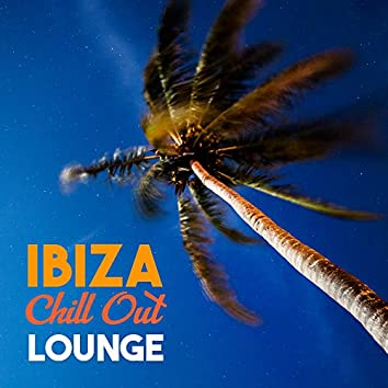 Ibiza Chill Out Lounge – Soft Music for Ibiza Relaxation, Summer Sun, Best Chill Out Music