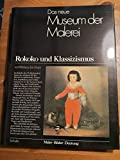 Das neue Museum der Malerei. Rokoko und Klassizismus. Maler- Bilder - Deutung. Von Watteau bis Goya