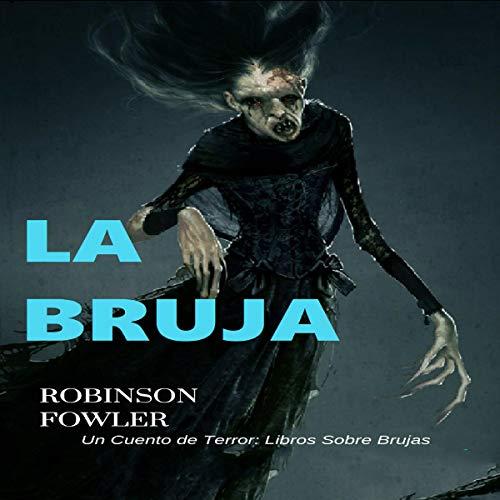 La Bruja, Un Cuento de Terror [The Witch, a Horror Tale] Audiobook By Robinson Fowler cover art