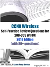 CCNA Wireless Self-Practice Review Questions for 200-355 WIFUN 2018 Edition: (with 80+ questions)