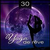 30 Yoga de rêve - Méditez et faites du yoga avant de dormir, Musique apaisante, Combattre avec des...