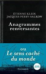 Anagrammes renversantes ou Le sens caché du monde - Edition collector d'Etienne Klein