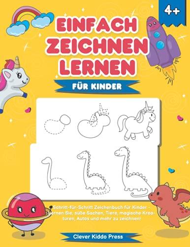 Einfach zeichnen lernen für Kinder: Schritt-für-Schritt Zeichenbuch für Kinder - Lernen Sie, süße Sachen, Tiere, magische Kreaturen, Autos und mehr zu zeichnen!