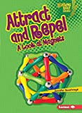 Attract and Repel: A Look at Magnets (Lightning Bolt Books: Exploring Physical Science (Paperback))