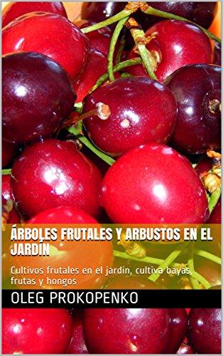 Árboles frutales y arbustos en el jardín: Cultivos frutales en el jardín,...