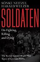 Soldaten: On Fighting, Killing and Dying by Sonke Neitzel(2012-09-25)