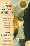 Books that inspire travel: A Sense of the World: How a Blind Man Became History's Greatest Traveler by Jason Roberts