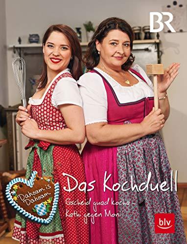 Dahoam is Dahoam - Das Kochduell: Gscheid guad kocha - Kathi gegen Moni (Kochen & Verwöhnen)