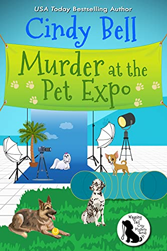 Murder at the Pet Expo (Wagging Tail Cozy Mystery Book 10) by [Cindy Bell]