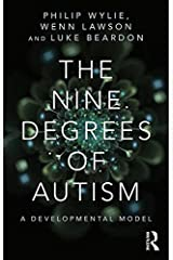 The Nine Degrees of Autism: A Developmental Model for the Alignment and Reconciliation of Hidden Neurological Conditions Kindle Edition