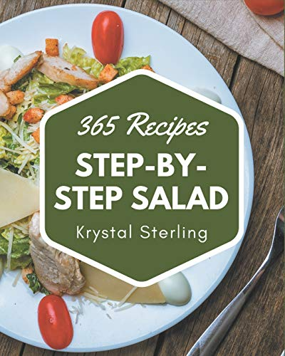 365 Step-by-Step Salad Recipes: The Salad Cookbook for All Things Sweet and Wonderful!