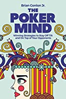 The Poker Mind: Winning Strategies to Stay Off Tilt and on Top of Your Opponents