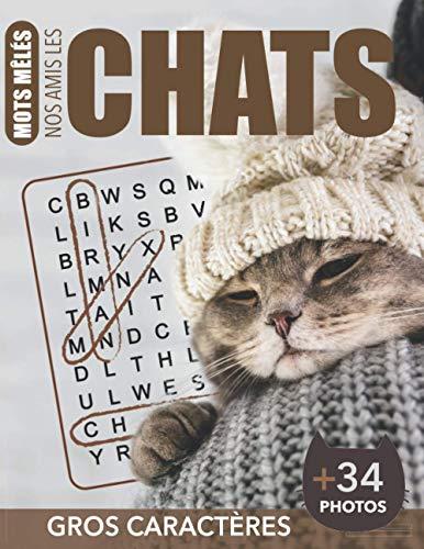 Mots mêlés Nos amis les chats: Livre de mots cachés pour les amoureux des chats | Illustré de 34 magnifiques photos | Une grande grille par page | Gros caractères