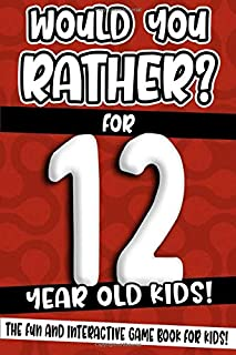 Would You Rather? For 12 Year Old Kids!: The Fun And Interactive Game Book For Kids! (Would You Rather Game Book)