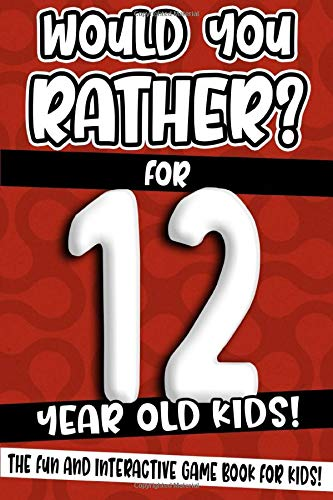 Would You Rather? For 12 Year Old Kids!: The Fun And Interactive Game Book...