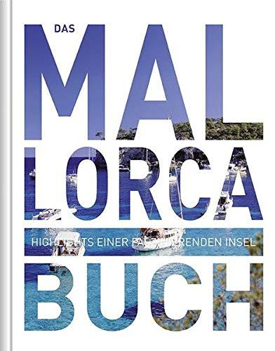 Das Mallorca Buch: Highlights einer faszinierenden Insel (KUNTH Das ... Buch. Highlights einer faszinierenden Stadt)