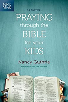 The One Year Praying through the Bible for Your Kids by [Nancy Guthrie, Sinclair B. Ferguson]