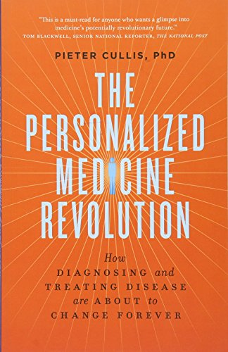 The Personalized Medicine Revolution: How Diagnosing and Treating Disease Are About to Change Forever