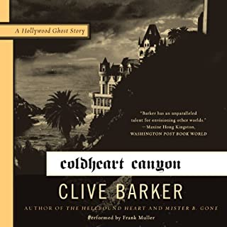 Coldheart Canyon     A Hollywood Ghost Story              By:                                                                                                                                 Clive Barker                               Narrated by:                                                                                                                                 Frank Muller                      Length: 21 hrs and 20 mins     258 ratings     Overall 4.3
