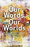 Our Words, Our Worlds: Writing on Black South African Women Poets 2000-2018 (Ukzn Press Women's Imprint) - Makhosazana Xaba