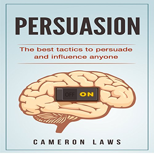 Persuasion: The Best Tactics to Persuade and Influence Anyone audiobook cover art