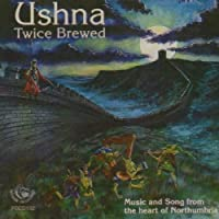 Twice Brewed: Music And Song From The Heart Of Northumbria by Ushna