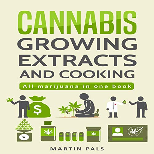 Cannabis: Cannabis Growing, Cannabis Oil and a Cannabis Cookbook Audiobook By Martin Pals cover art