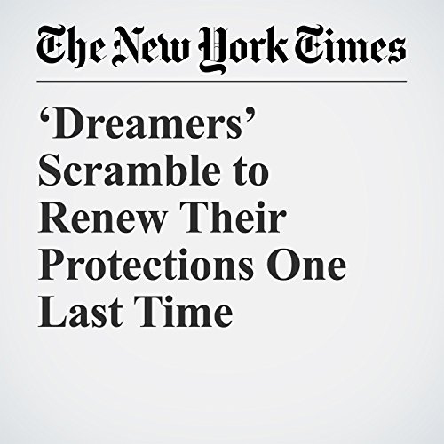 'Dreamers' Scramble to Renew Their Protections One Last Time copertina