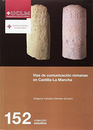 Vías de comunicación romanas en Castilla La Mancha: 152 (ESTUDIOS)